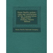 Union Pacific System : Rules and Instructions of the Transportation Department