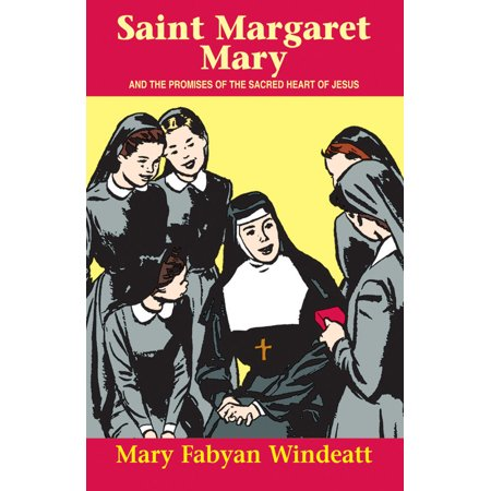 St. Margaret Mary : And the Promises of the Sacred Heart of