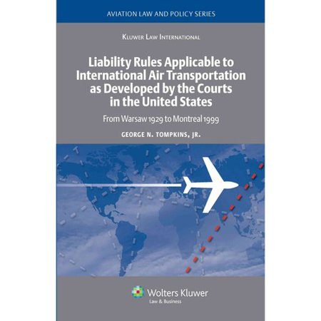 Liability Rules Applicable To International Air Transportation As Developed By The Courts In The United States  From Warsaw 1929 To Montreal 1999