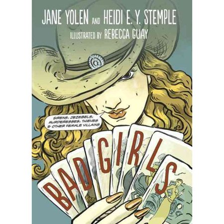 Bad Girls: Sirens, Jezebels, Murderesses, Thieves & Other Female Villains by