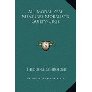 All Moral Zeal Measures Moralist's Guilty-Urge