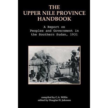 The Upper Nile Province Handbook : A Report on People and Government in the Southern Sudan,