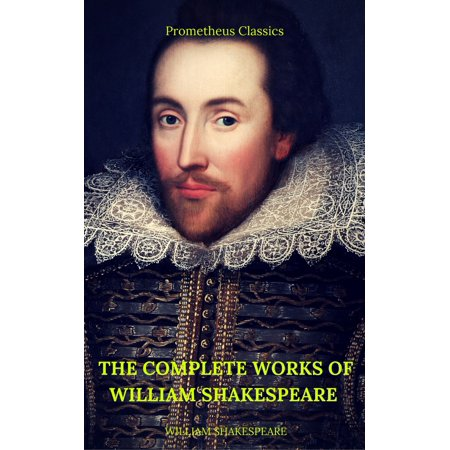 The Complete Works of William Shakespeare (Best Navigation, Active TOC) (Prometheus Classics) -