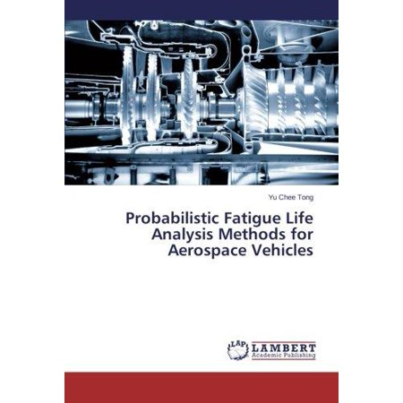 Probabilistic Fatigue Life Analysis Methods For Aerospace Vehicles