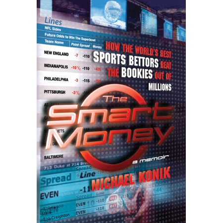 The Smart Money : How the World's Best Sports Bettors Beat the Bookies Out of (Best Bet In Play Bookies)