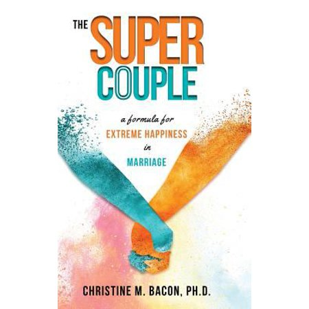 The Super Couple  A Formula For Extreme Happiness In Marriage