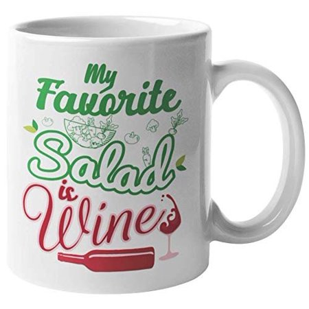 My Favorite Salad Is Wine. Funny Coffee & Tea Gift Mug For Mom, Dad, Auntie, Uncle, Professional, Expert, Steward, Bestfriend, Boss Lady, Women And Men