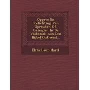 Opgave En Toelichting Van Spreuken of Gezegden in de Volkstaal : Aan Den Bijbel Outleend...