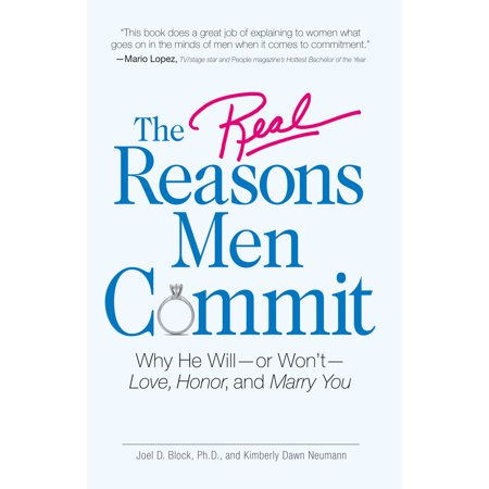 The Real Reasons Men Commit : Why He Will - or Won't - Love, Honor and Marry