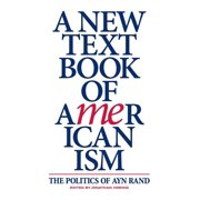 A New Textbook of Americanism : The Politics of Ayn Rand