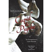 Apuleius' Cupid and Psyche : An Intermediate Latin Reader: Latin Text with Running Vocabulary and Commentary
