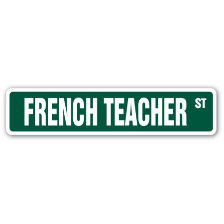 FRENCH TEACHER Street Sign french elective foreign language idiom | Indoor/Outdoor | 24