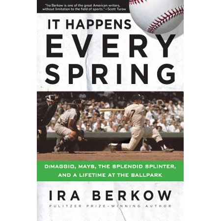 - It Happens Every Spring : DiMaggio, Mays, the Splendid Splinter, and a Lifetime at the Ballpark