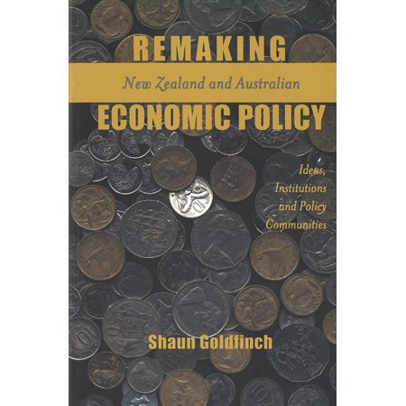 Remaking New Zealand and Australian Economic Policy : Ideas, Institutions and Policy Communities