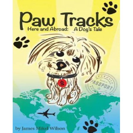 Paw Tracks Here and Abroad: A Dog's Tale