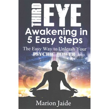 Third Eye Awakening in 5 Easy Steps: The Easy Way to Unleash Your Psychic Power and Open the Third Eye Chakra