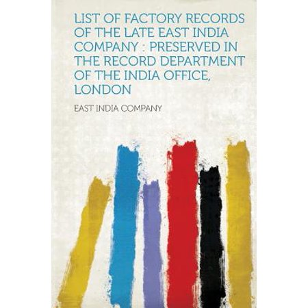 List of Factory Records of the Late East India Company : Preserved in the Record Department of the India Office, (List Of Car Accessories Companies In India)