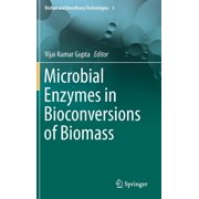 Biofuel and Biorefinery Technologies: Microbial Enzymes in Bioconversions of Biomass (Hardcover)