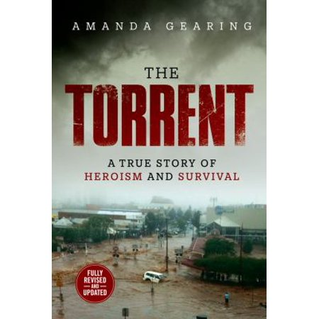 The Torrent  A True Story Of Heroism And Survival