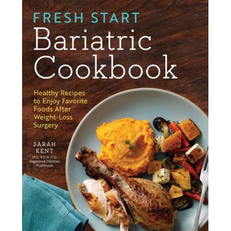 Fresh Start Bariatric Cookbook : Healthy Recipes to Enjoy Favorite Foods After Weight-Loss