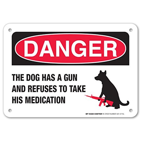 Danger The Dog Has A Gun And Refuses To Take His Medication Sign