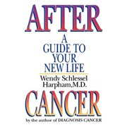 After Cancer : A Guide to Your New Life
