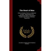 The Heart of Man : Either a Temple of God, or a Habitation of Satan: Represented in Ten Emblematical Figures, Calculated to Awaken and Promote a Christian Disposition