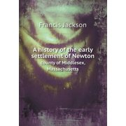 A History of the Early Settlement of Newton County of Middlesex, Massachusetts