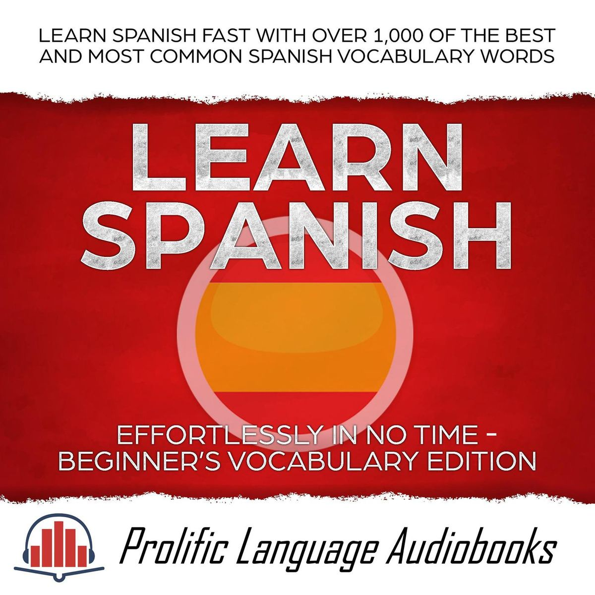 Learn Spanish Effortlessly in No Time – Beginner's Vocabulary Edition: Learn Spanish FAST with Over 1,000 of the Best and Most Common Spanish Vocabulary Words - eBook