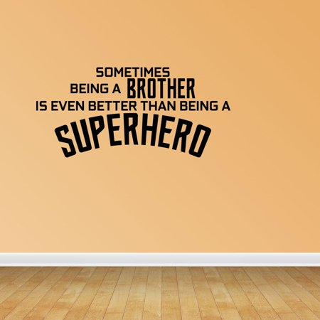 Wall Decal Quote Sometimes Being A Brother Is Even Better Than Being A Superhero Sticker Room Decor JP477 (Super Mario Brothers Wall Decals)