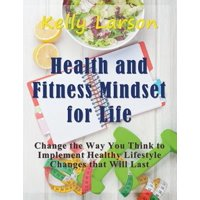 Health and Fitness Mindset for Life: Change the Way You Think to Implement Healthy Lifestyle Changes That Will Last (Paperback)(Large Print)