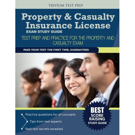 Property & Casualty Insurance License Exam Study Guide : Test Prep and Practice for the Property and Casualty