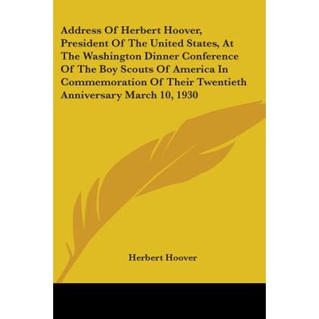 Address of Herbert Hoover, President of the United States, at the Washington Dinner Conference of the Boy Scouts of America in Commemoration of Their Twentieth Anniversary March 10, 1930
