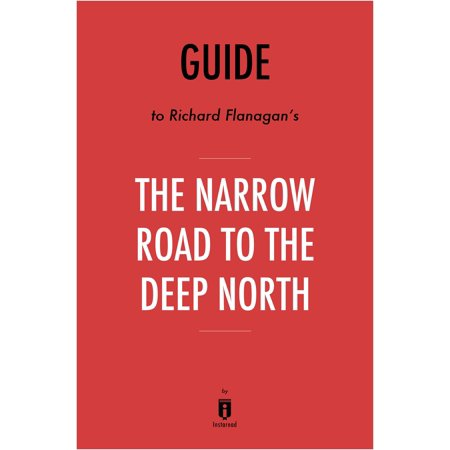 Guide to Richard Flanagan's The Narrow Road to the Deep North by Instaread -