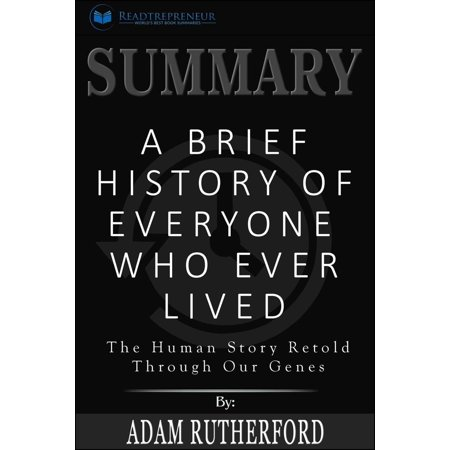 Summary: A Brief History of Everyone Who Ever Lived: The Human Story Retold Through Our Genes - - History Halloween Summary