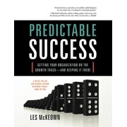 Predictable Success : Getting Your Organization on the Growth Track-And Keeping It There