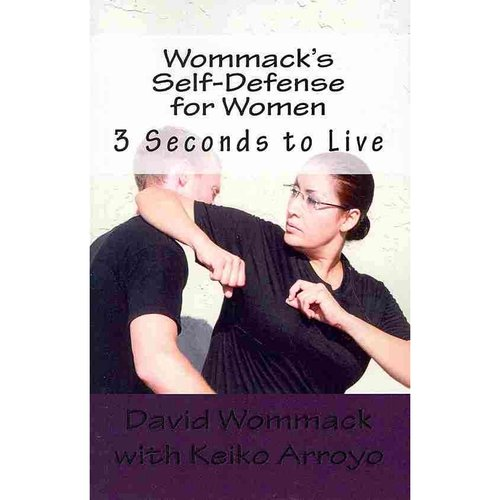 Wommack's Self-Defense for Women: 3 Seconds to Live