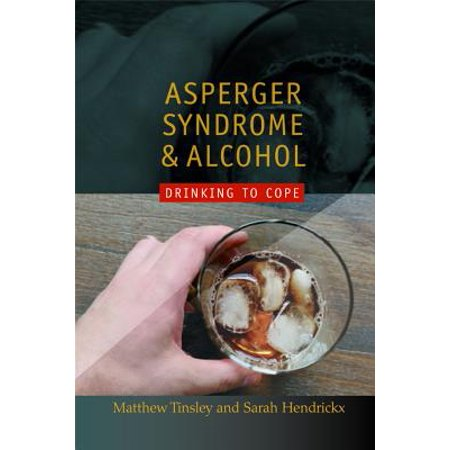 Asperger Syndrome and Alcohol : Drinking to Cope?