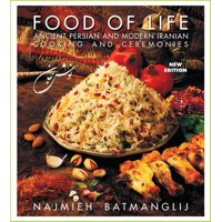 Food of Life : Ancient Persian and Modern Iranian Cooking and Ceremonies