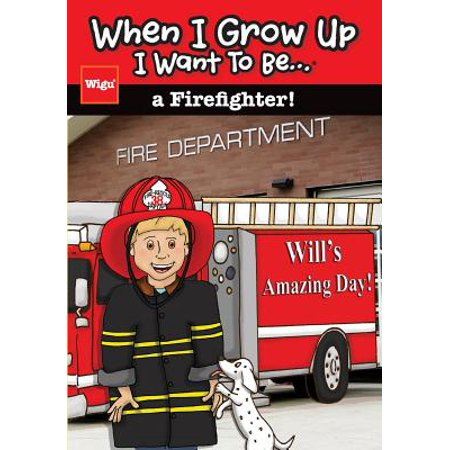 When I Grow Up I Want to Be...a Firefighter! : Will's Amazing