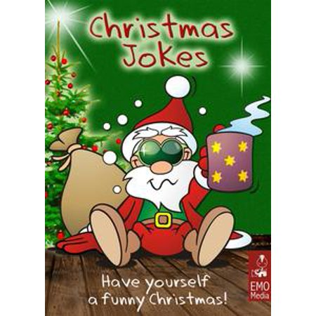 Christmas Jokes for the Holiday Season: Have Yourself a Funny Christmas. Hilarious Jokes and Cute Xmas Riddles for the Whole Family (Illustrated Edition) - eBook