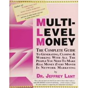 MULTI-LEVEL MONEY THE COMPLETE GUIDE TO GENERATING, CLOSING & WORKING WITH ALL THE PEOPLE YOU NEED To MAKE REAL MONEY EVERY MONTH IN NETWORK MARKETING - eBook