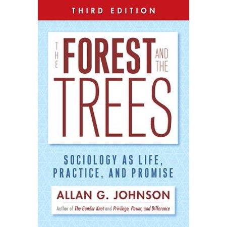 Forest Life - The Forest and the Trees : Sociology as Life, Practice, and Promise