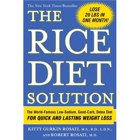 The Rice Diet Solution : The World-Famous Low-Sodium, Good-Carb, Detox Diet For Quick and Lasting Weight
