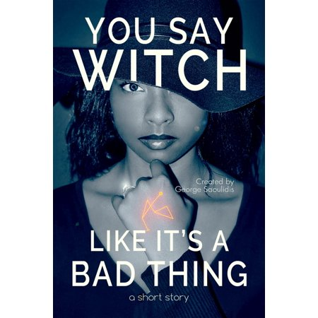 You Say Witch Like It's a Bad Thing - eBook