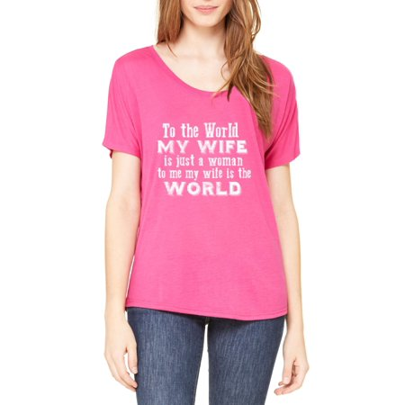 Artix To The World My Wife Is Just A Woman To Me My Wife Is The World Gift 4 Mothers Day Humor Graphic Designs Funny Slogan Women's Slouchy T-Shirt Clothes