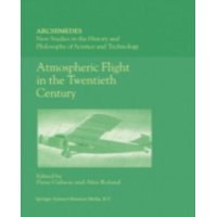 Atmospheric Flight in the Twentieth Century (Archimedes New Studies in the History and Philosophy of Science and Technology Volume 3)