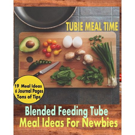 Tubie Meal Time : Blended Feeding Tube Meal Ideas for Newbies