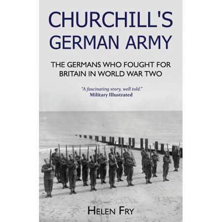 Churchill's German Army : The Germans Who Fought for Britain in Ww2
