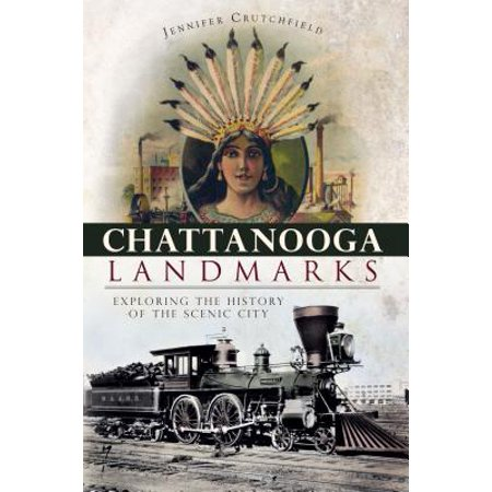 Chattanooga Landmarks : Exploring the History of the Scenic City